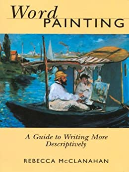 Word Painting: A Guide to Writing More Descriptively von [Mcclanahan, Rebecca]