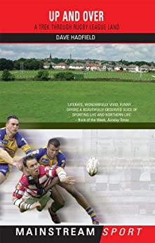 Up and Over: A Trek Through Rugby League Land (Mainstream Sport) by [Hadfield, Dave]
