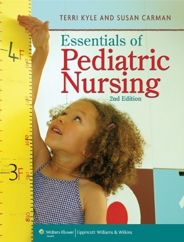 Essentials of Pediatric Nursing Second Edition by Kyle MSN CPNP, Theresa, Carman MSN MBA, Susan (2012) Hardcover