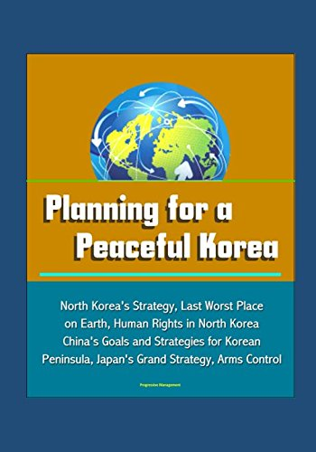 planning-for-a-peaceful-korea-north-koreas-strategy-last-worst-place-on-earth-human-rights-in-north-