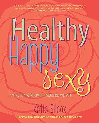[Healthy Happy Sexy: Ayurveda Wisdom for Modern Women] [By: Silcox, Katie] [January, 2015]