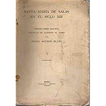 Santa Mar'a de Salas en el Siglo XIII. / Estudio sobre algunas cantigas de Alfonso El Sabio