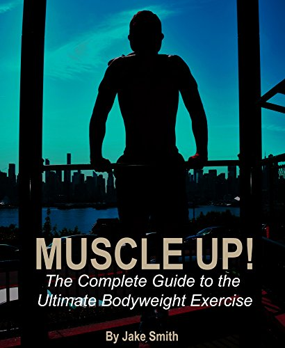 Muscle Up!: The Complete Guide to the Ultimate Bodyweight Exercise (English Edition)