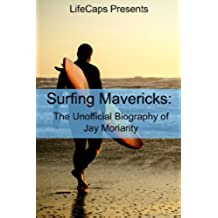 Surfing Mavericks: The Unofficial Biography of Jay Moriarity (English Edition)
