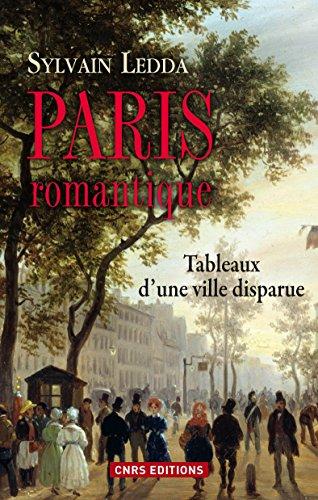 Paris romantique. Tableaux d'une ville disparue: Tableaux d'une ville disparue (HISTOIRE)