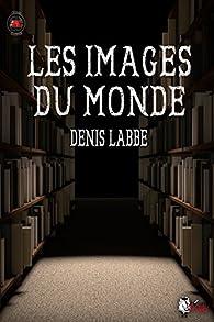 Les images du monde par Denis Labbé