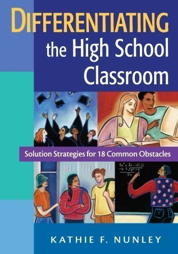 Differentiating the High School Classroom: Solution Strategies for 18 Common Obstacles by Nunley, Kathie F. Published by Corwin (2005) Paperback