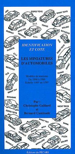 Les miniatures d'automobiles : Identification et cote - Modèles de tourisme de 1946 à 1986 - Echelle 1/40° au 1/50° par Christophe Gaillard, Bernard Caminade