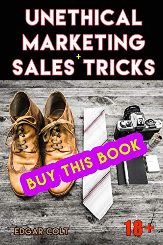 Unethical Marketing + Sales Tricks