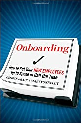 (ONBOARDING: HOW TO GET YOUR NEW EMPLOYEES UP TO SPEED IN HALF THE TIME ) BY BRADT, GEORGE{AUTHOR}Hardcover