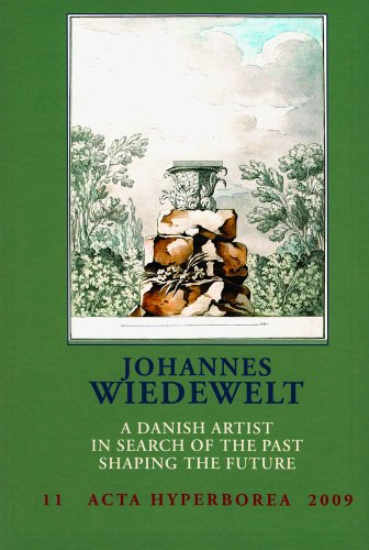 Johannes Wiedewelt: A Danish Artist in Search of the Past, Shaping the Future (Danish Studies in Classical Archaeology Acta Hyperborea)