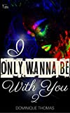 I Only Wanna Be WIth You 2 (Book Two)