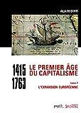 Le premier âge du capitalisme 1415-1763 - Tome 1, L'expansion européenne