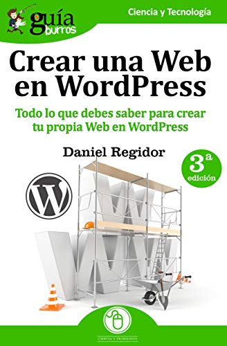 GuíaBurros: Crear una Web en WordPress: Todo lo que debes saber para crear tu própia Web en WordPress por Daniel Regidor