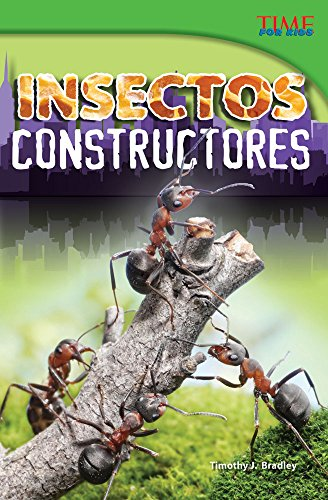 Insectos Constructores (Bug Builders) (Spanish Version) (Advanced) (Time for Kids Nonfiction Readers)