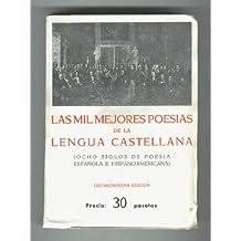 LAS MIL MEJORES POESIAS DE LA LENGUA CASTELLANA- OCHO SIGLOS DE POESIA ESPAÑOLA E HISPANO AMERICANA-
