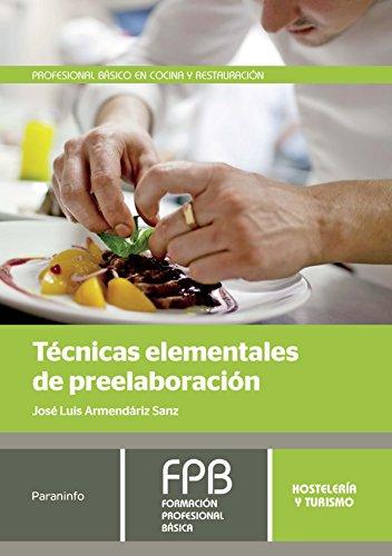 Técnicas elementales de preelaboración (Hosteleria Y Turismo) por JOSÉ LUIS ARMENDÁRIZ SANZ