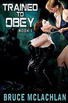 Trained to Obey 1 (Extreme BDSM) by [McLachlan, Bruce]