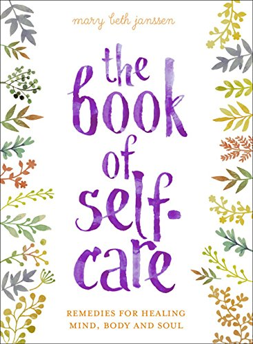 D0wnl0ad the book of self care remedies for healing mind body the book of self care remedies for healing mind body and soul mary beth janssen on amazon com free shipping on qualifying offers heal mind body and the fandeluxe Images