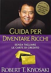 Guida per diventare ricchi. Senza tagliare le carte di credito