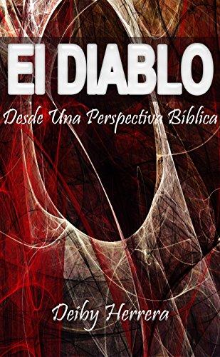 El Diablo, Desde Una Perspectiva Biblica por Deiby Herrera
