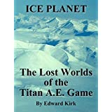 Ice Planet: The Lost Worlds of the Titan A.E. Game (English Edition)