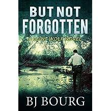 But Not Forgotten: A Clint Wolf Novel (Clint Wolf Mystery Series Book 1)