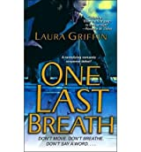 [One Last Breath] [by: Laura Griffin]