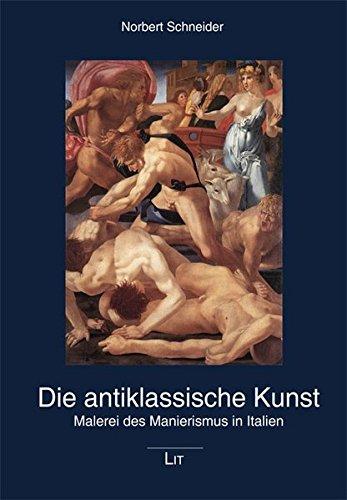 Die antiklassische Kunst: Malerei des Manierismus in Italien (Karlsruher Schriften zur Kunstgeschichte)