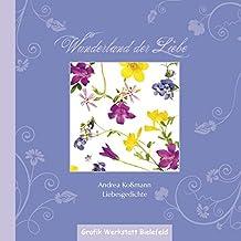 Wunderland der Liebe: Andrea Koßmann, Liebesgedichte