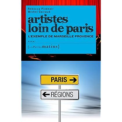Artistes loin de Paris. L'exemple de Marseille Provence (ESSAIS)