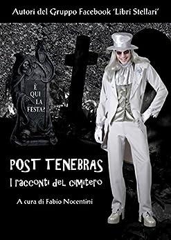 Post Tenebras. I racconti del cimitero di [Autori Vari]