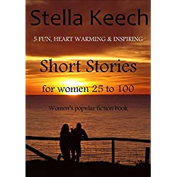 5 Fun, Heart Warming & Inspiring Short Stories for Women 25 to 100 women's popular fiction book (Stella Keech 5 Short Stories)