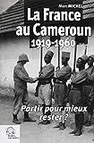 La France au Cameroun (1919-1960) : Partir pour mieux rester ?...