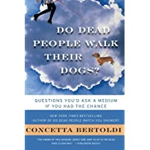 Do Dead People Walk Their Dogs?: Questions You'd Ask a Medium If You Had the Chance by Concetta Bertoldi (2009-05-01)
