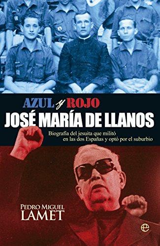 José María De Llanos. Biografía Del Jesuita Que Militó En Las Dos Españas Y Eligió El Suburbio (Biografías y Memorias)