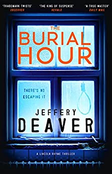 The Burial Hour: Lincoln Rhyme Book 13 (Lincoln Rhyme Thrillers) by [Deaver, Jeffery]