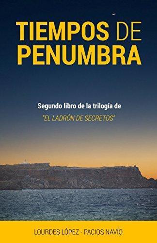 Tiempos de Penumbra (Trilogía Ladrón de Secretos nº 2) por Lourdes López-Pacios Navío