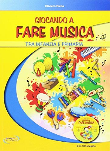 Giocando a fare musica tra infanzia e primaria. Con CD Audio