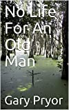 No Life For An Old Man (English Edition)