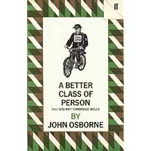 A Better Class of Person by John Osborne (1985-09-30)