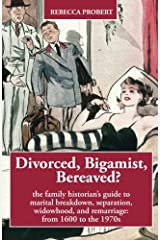 Divorced, Bigamist, Bereaved?: The family historian's guide to marital breakdown, separation, widowhood, and remarriage: from 1600 to the 1970s Paperback