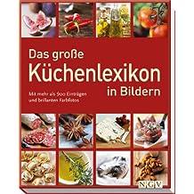 Das große Küchenlexikon in Bildern: Mit mehr als 900 Einträgen und brillanten Farbfotos