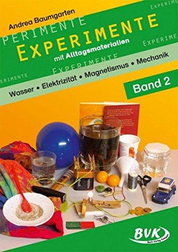 Experimente mit Alltagsmaterialien 2: Wasser - Elektrizität - Magnetismus - Mechanik: Wasser - Elektrizität - Magnetismus - Mechanik: 2.-4. Klasse: ... Magnetismus, Mechanik 1.-4. Klasse