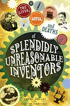 The lives, loves and deaths of splendidly unreasonable inventors von [Coller, Jeremy]