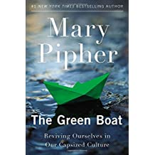 The Green Boat: Reviving Ourselves in Our Capsized Culture by Mary Pipher (2013-06-04)