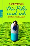 Die Pille und ich: Ein Mann im Selbstversuch - Clint Witchalls