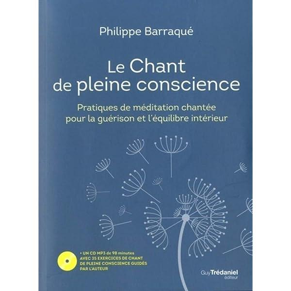 Amazon Fr Le Chant De Pleine Conscience Pratiques De Meditation Chantee Pour La Guerison Et L Equilibre Inte Barraque Philippe Livres