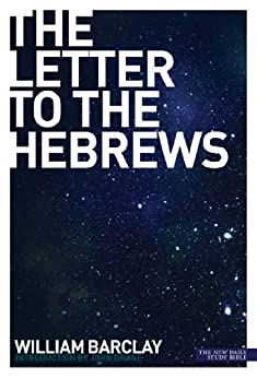 New Daily Study Bible: The Letter to the Hebrews by [William Barclay]