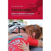 Enduroman : Aimer et atteindre le sommet, l'aventure extraordinaire d'un homme ordinaire (French Edition)